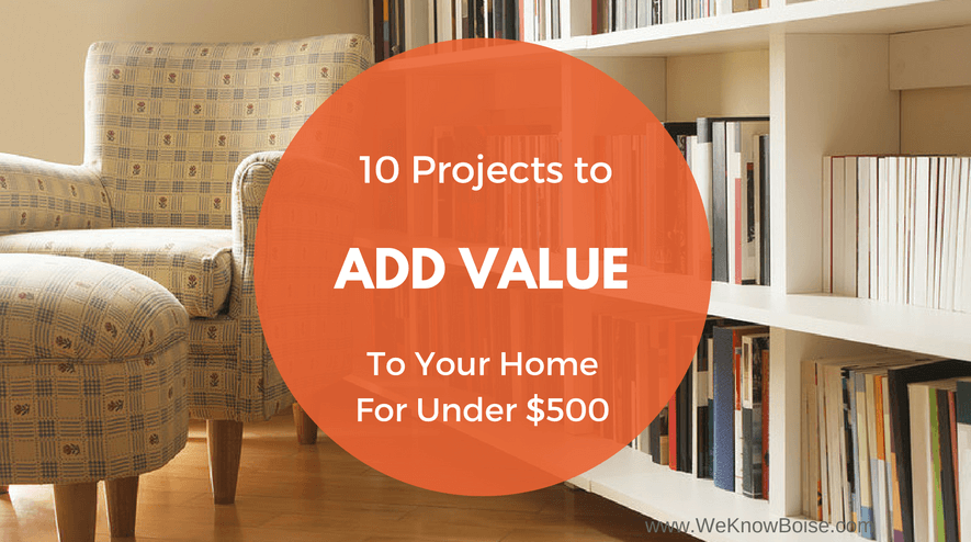 Add Value to Your Home for Under $500