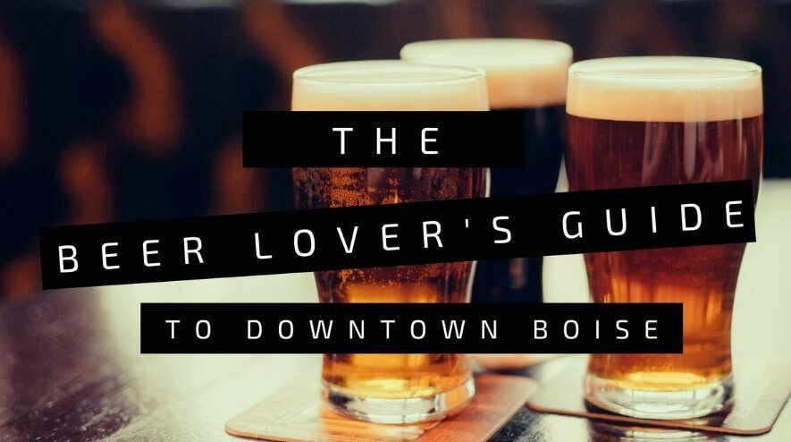 Downtown Boise Breweries Beer Lovers Guide