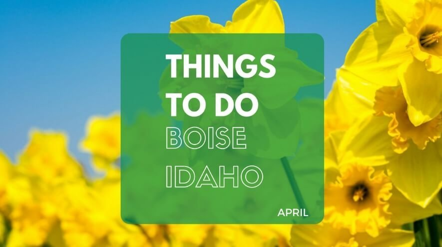 Things to Do in Boise ID in April | Boise April Events