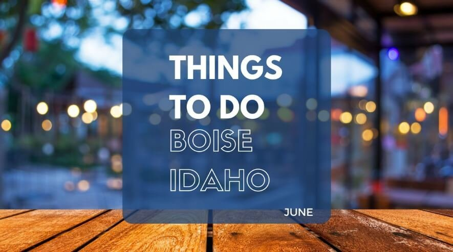 Things to Do in Boise in June | Boise ID June Events