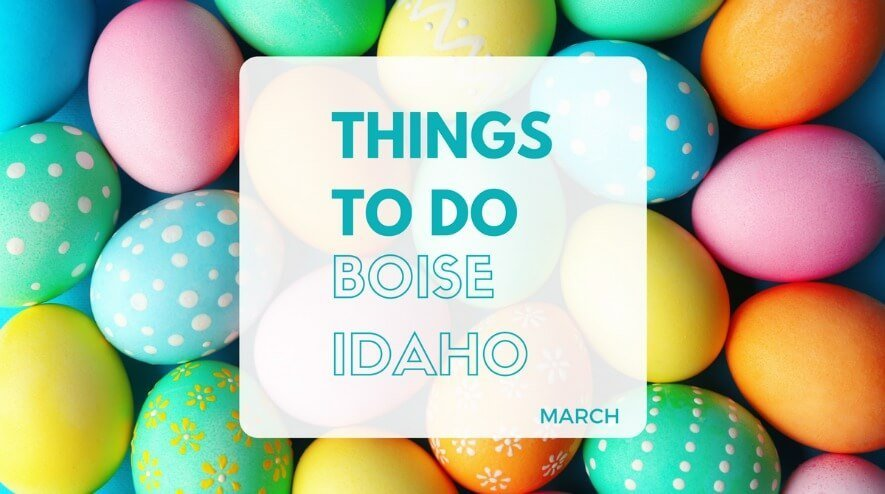 Things to Do in Boise ID in March | Boise March Events