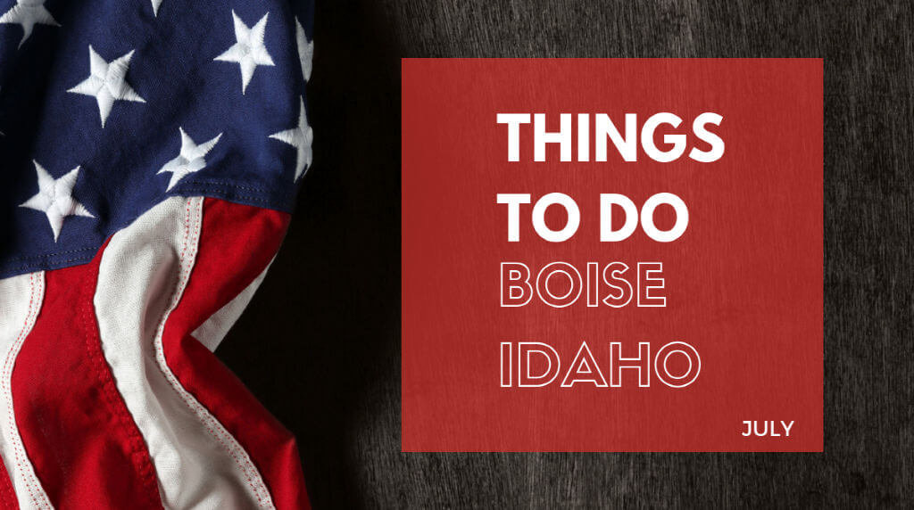 Things to Do in Boise in July | Boise ID July Events